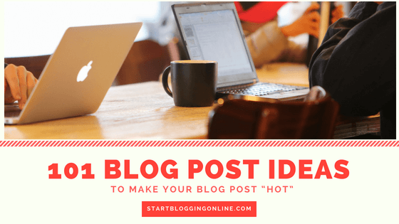 101 Blog Content Ideas To Make Your Post Hot