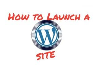 How to launch a WordPress site